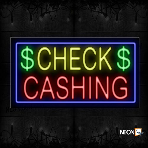 Image of 11276 $ Check $ Cashing With Blue Border Neon Sign_20x37 Black Backing