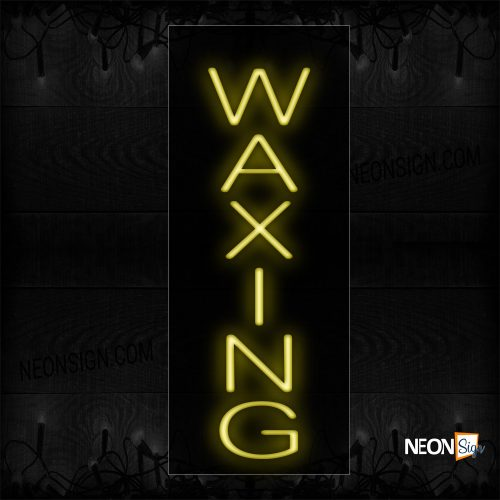 Image of 12320 Waxing In Yellow (Vertical) Neon Signs_8x24 Black Backing